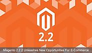 Magento 2.2.2 Unleashes New Opportunities For E-Commerce