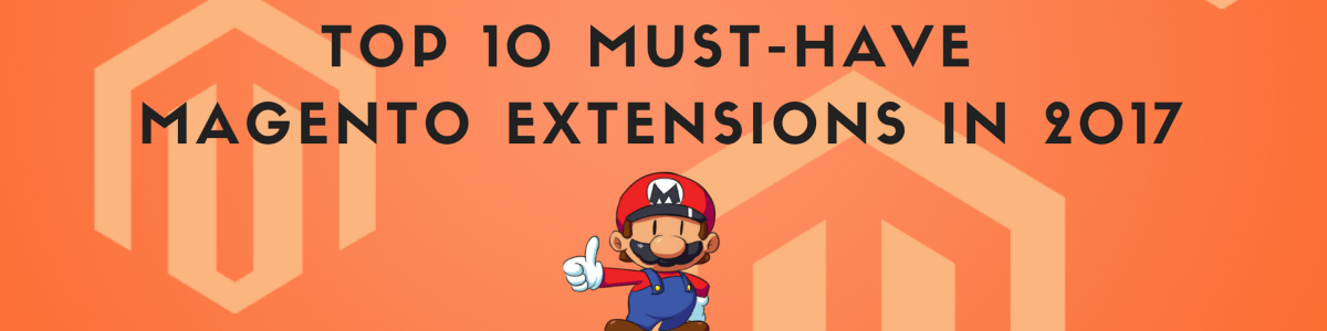 Headline for Top 10 Must-have Magento Extensions in 2017 - Both Free and Paid