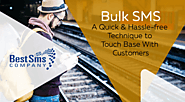 Bulk SMS A Quick and Hassle free Technique to Touch Base with Customers
