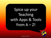 Spice Up Your Teaching with Apps & Tools from A - Z