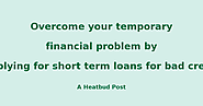 Heatbud | Business - Overcome your temporary financial problem by applying for short term loans for bad credit