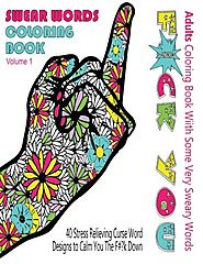 Swear Word Coloring Book : Adults Coloring Book With Some Very Sweary Words: 41 Stress Relieving Curse Word Designs T...