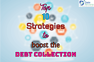 Top 10 Strategies to Boost the Debt Collection