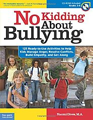 No Kidding About Bullying: 125 Ready-to-Use Activities to Help Kids Manage Anger, Resolve Conflicts, Build Empathy, a...