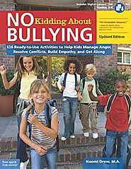 No Kidding About Bullying: 126 Ready-to-Use Activities to Help Kids Manage Anger, Resolve Conflicts, Build Empathy, a...