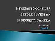 6 Things to Consider before Buying an IP Security Camera