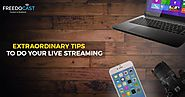 16 Extraordinary Tips For The Best Live Streaming Video