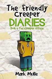 The Friendly Creeper Diaries (Book 1): The Creeper Village (An Unofficial Minecraft Book for Kids Ages 9 - 12 (Pretee...