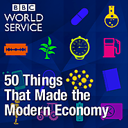 50 Things That Made the Modern Economy (BBC)