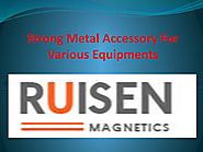 Strong Metal Accessory For Various Equipments by RUISEN MAGNETICS CO.LTD - issuu