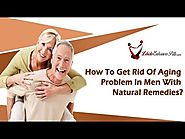 How To Get Rid Of Aging Problem In Men With Natural Remedies?