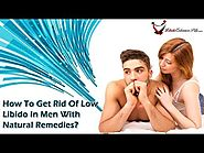 How To Get Rid Of Low Libido In Men With Natural Remedies?