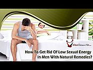 How To Get Rid Of Low Sexual Energy In Men With Natural Remedies?