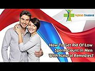 How To Get Rid Of Low Sperm Count In Men With Natural Remedies?