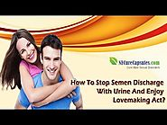 How To Stop Semen Discharge With Urine And Enjoy Lovemaking Act?