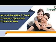 Natural Remedies To Treat Premature Ejaculation Problem In Men