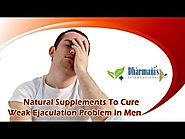 Natural Supplements To Cure Weak Ejaculation Problem In Men