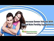 Increase Semen Volume With Herbal Male Fertility Supplements
