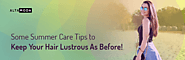 7 Summer Care Tips to Keep your Hair Lustrous As Before!