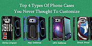 Top 4 Types Of Phone Cases You Never Thought To Customize