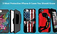 3 Most Protective iPhone 8 Cases You Should Know