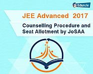 JEE Advanced 2017 Counselling Procedure and Seat Allotment by JoSAA