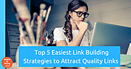 Top 5 Easiest Link Building Strategies to Attract Quality Links In 2019