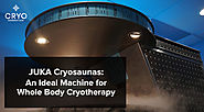 JUKA Cryosaunas: An Ideal Machine for Whole Body Cryotherapy
