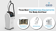 Three Best Cryotherapy Equipments For Body And Soul