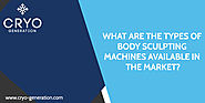 What Are The Types Of Body Sculpting Machines Available In The Market?