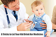 6 Tricks to Let Your Kid Drink Her Medicine