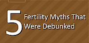 5 Fertility Myths That Were Debunked