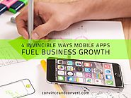 Four Invincible Ways Mobile Apps Fuel Business Growth - Check Out Now