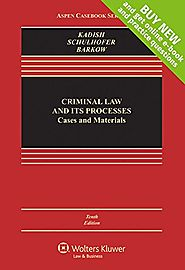 Criminal Law and Its Processes: Cases and Materials [Connected Casebook] (Aspen Casebook)
