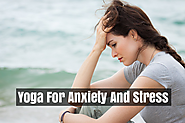 Best Yoga Poses That Will Help You In Reducing Anxiety And Depression
