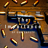 The Importance of Gun Safety
