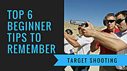 Top 6 Beginner Tips to Remember in Target Shooting