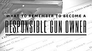 What to Remember to Become a Responsible Gun Owner