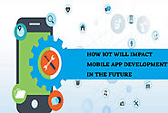 How IoT Will Impact Mobile App Development In The Future