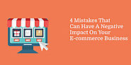 4 Mistakes That Can Have A Negative Impact On Your E-commerce Business