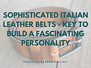 Sophisticated Italian Leather Belts - Key to Build a Fascinating Personality