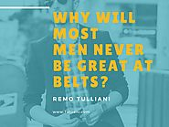 Why will most men never be great at belts? by Remo Tulliani - issuu