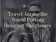 Travel across the world putting designer sunglasses by Remo Tulliani - issuu