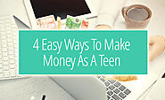 4 Easy Ways To Make Money As A Teen [Video]