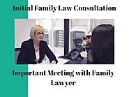 Initial Family Law Consultation - The First Important Meeting with lawyers