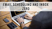Email scheduling and inbox zero
