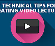 7 Technical Tips for Creating Video Lectures