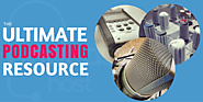The Ultimate Podcasting Resource List