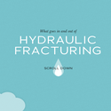 Visuell storytelling: What Goes In & Out of Hydraulic Fracking