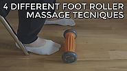 4 Different Foot Massage Techniques Using a Foot Roller